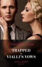 Trapped By Vialli's Vows (Mills & Boon Modern) (Wedlocked!, Book 79) ebook by Chantelle Shaw