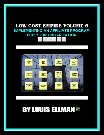 Low Cost Empire Volume 6 - Implementing An Affiliate Program For Your Organization ebook by Louis Ellman