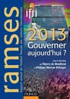 Ramses 2013 - Gouverner aujourd'hui ? ebook by Philippe Moreau Defarges, Thierry de Montbrial, I.F.R.I.