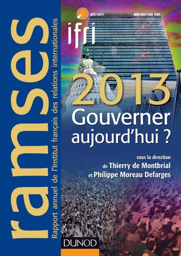 Ramses 2013 - Gouverner aujourd'hui ? ebook by Philippe Moreau Defarges,Thierry de Montbrial,I.F.R.I.
