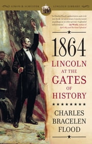 1864 - Lincoln at the Gates of History ebook by Charles Bracelen Flood