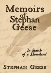 Memoirs of Stephan Geese - In Search of a Homeland ebook by Stephan Geese