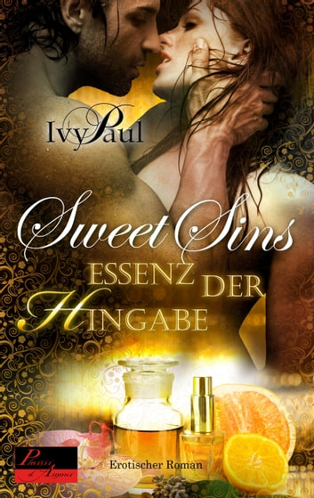 Sweet Sins 02: Essenz der Hingabe ebook by Ivy Paul