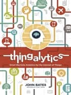 Thingalytics ebook by Dr. John Bates