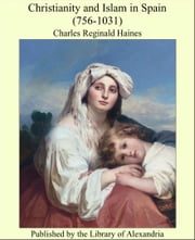 Christianity and Islam in Spain (756-1031) ebook by Charles Reginald Haines