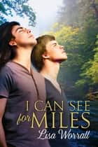 I Can See For Miles ebook by Lisa Worrall