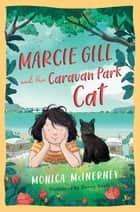 Marcie Gill and the Caravan Park Cat ebook by Monica McInerney, Danny Snell