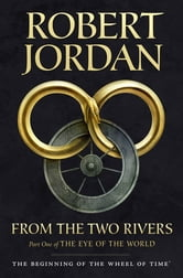 From The Two Rivers - The Eye of the World, Book 1 ebook by Robert Jordan
