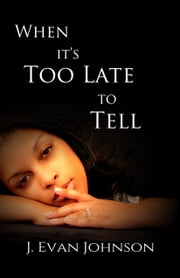 When it's Too Late to Tell ebook by J. Evan Johnson