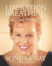 Liberation Breathing - The Divine Mother's Gift ebook by Sondra Ray, Markus Ray