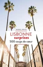 Lisbonne surprises - 500 coups de cœur ebook by Miguel Júdice