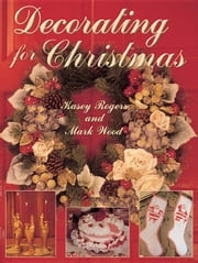 Decorating for Christmas ebook by Rogers, Kasey
