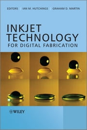 Inkjet Technology for Digital Fabrication ebook by Ian M. Hutchings,Graham D. Martin