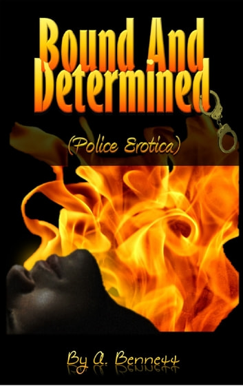 Bound and Determined: Police Erotica ebook by A. Bennett