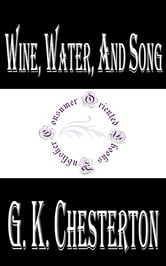 Wine, Water, and Song ebook by G. K. Chesterton