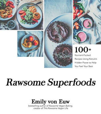 Rawsome Superfoods - 100+ Nutrient-Packed Recipes Using Nature's Hidden Power to Help You Feel Your Best ebook by Emily von Euw