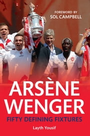 Arsene Wenger ebook by Layth Yousif