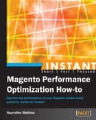 Instant Magento Performance Optimization How-to ebook by Nayrolles Mathieu