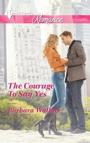 The Courage To Say Yes ebook by Barbara Wallace