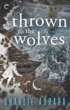 Thrown to the Wolves - A Suspenseful Paranormal Mystery ebook by Charlie Adhara