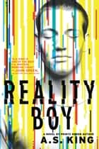 Reality Boy ebook by A.S. King