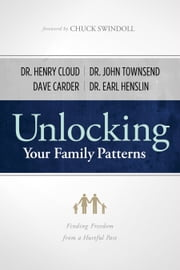 Unlocking Your Family Patterns - Finding Freedom from a Hurtful Past ebook by William Henry Cloud,Earl R Henslin,John S Townsend III,Alice Brawand,Charles R Swindoll,David M. Carder