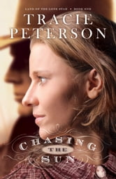 Chasing the Sun (Land of the Lone Star Book #1) ebook by Tracie Peterson