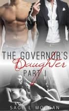 The Governor's Daughter: Part I - The Governor's Daughter New Adult Romance Series, #1 ebook by Sage L. Morgan