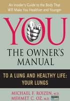 To a Lung and Healthy Life - Your Lungs ebook by Michael F. Roizen, Mehmet C. Oz, M.D.