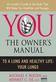 To a Lung and Healthy Life - Your Lungs ebook by Michael F. Roizen,Mehmet C. Oz, M.D.