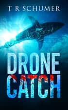 Drone Catch ebook by T. R. Schumer