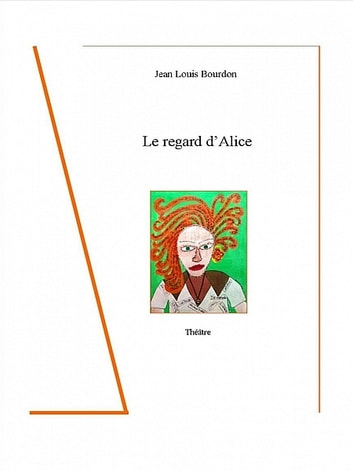Le regard d'Alice ebook by Jean Louis Bourdon