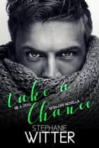 Take A Chance (Be A Doll Spin-Off Novella) ebook by Stephanie Witter