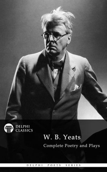 Complete Works Of W B Yeats Delphi Classics Ebook By W B Yeats
