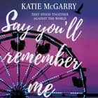 Say You'll Remember Me audiobook by Katie McGarry