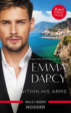 Within His Arms/Ruthlessly Bedded By The Italian Billionaire/Ruthless Billionaire, Forbidden Baby/The Billionaire's Captive Bride ebook by Emma Darcy