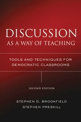 Discussion as a Way of Teaching - Tools and Techniques for Democratic Classrooms ebook by Stephen D. Brookfield,Stephen Preskill