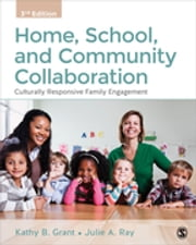 Home, School, and Community Collaboration - Culturally Responsive Family Engagement ebook by Dr. Kathy Beth Grant,Dr. Julie A. Ray