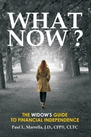 What Now? - A Widow's Guide to Financial Independence ebook by Paul L. Marrella, J.D., CFP®, CLTC