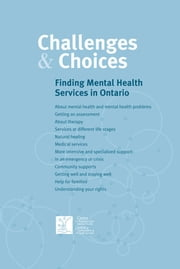 Challenges & Choices - Finding Mental Health Services in Ontario ebook by CAMH