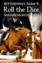 Bittersweet Farm 9: Roll the Dice eBook by Barbara Morgenroth