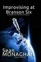 Improvising at Branson Six ebook by Sean Monaghan