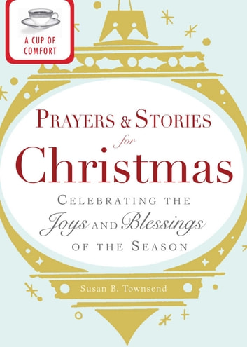 A Cup of Comfort Prayers and Stories for Christmas - Celebrating the joys and blessings of the season ebook by Adams Media