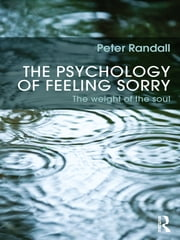 The Psychology of Feeling Sorry - The Weight of the Soul ebook by Peter Randall