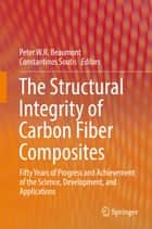 The Structural Integrity of Carbon Fiber Composites ebook by Constantinos Soutis,Peter W. R Beaumont