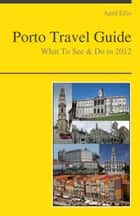 Porto, Portugal Travel Guide - What To See & Do ebook by April Ellis