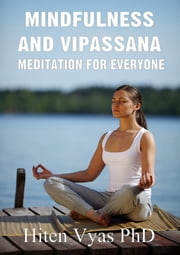 Mindfulness and Vipassana: Meditation for Everyone ebook by Hiten Vyas