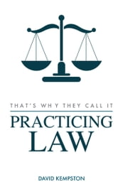 That's Why They Call It Practicing Law ebook by David Kempston
