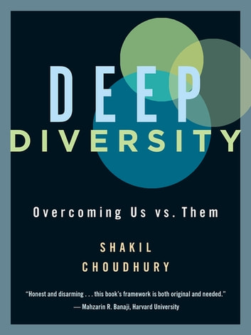 Deep Diversity - Overcoming Us vs. Them ebook by Shakil Choudhury