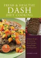 Fresh and Healthy DASH Diet Cooking ebook by Andrea Lynn